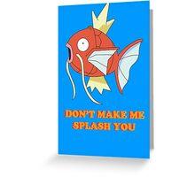 Don't Make Me Splash You Greeting Card
