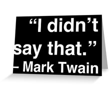 """I didn't say that."" - Mark Twain (White Text) Greeting Card"