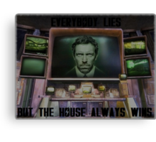 Everybody Lies, But The House Always Wins Canvas Print