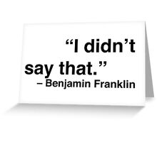 """I didn't say that."" - Benjamin Franklin Greeting Card"