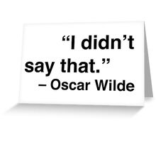 """I didn't say that."" - Oscar Wilde Greeting Card"