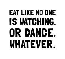 Eat Like No One Is Watching Photographic Print