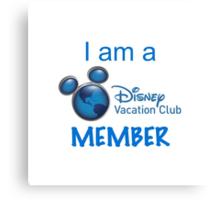 I Am A Disney Vacation Club Member Canvas Print