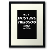 Its a Destiny Thing you wouldn't understand - T-Shirts & Hoodies Framed Print