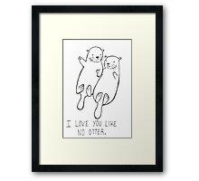 I Love You Like No Otter Framed Print