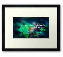 You were born to be real, not perfect Framed Print