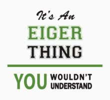It's an EIGER thing, you wouldn't understand !! T-Shirt