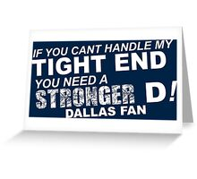 If You Can't Handle My Tight End You Need a Stronger D - Dallas Fan Tshirt & Hoodies Greeting Card