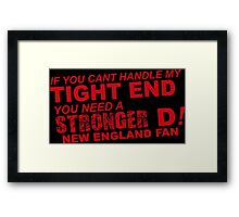 If You Can't Handle My Tight End You Need a Stronger D - New England Fan Tshirt & Hoodies Framed Print