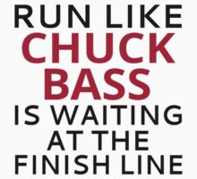 Run Like Chuck Bass Is Waiting At The Finish Line by coolfuntees