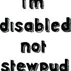 i'm disabled not stewpud - Requested Design by Ruta Rudminaite