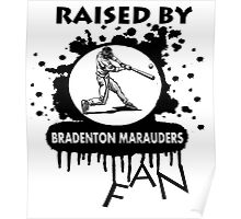 RAISED BY BRADENTON MARAUDERS FAN Poster