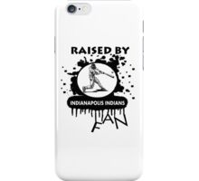 RAISED BY INDIANAPOLIS INDIANS FAN iPhone Case/Skin