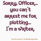 You Can't Arrest Me For Plotting by WanderingAuthor