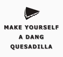 Make yourself a dang quesadilla by Stock Image Folio