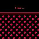 Rose Radtko - I love ... by Evelyn Laeschke