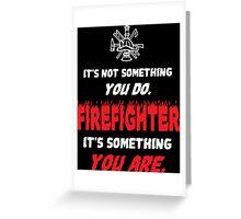 Firefighter  - Tshirts & Hoodies! Greeting Card