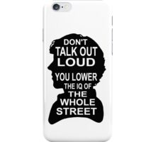 You Lower the IQ of the Whole Street iPhone Case/Skin