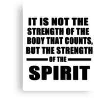 It is not the strength.... Canvas Print