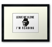 Leave me alone, i'm reading Framed Print
