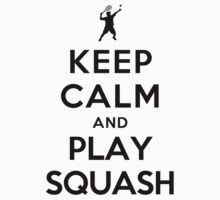 Keep Calm and Play Squash by ilovedesign