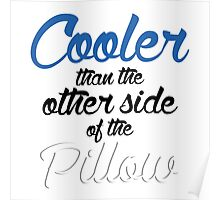 Cooler Than The Other Side Of The Pillow Poster