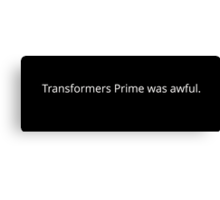 Transformers Prime was awful. Canvas Print