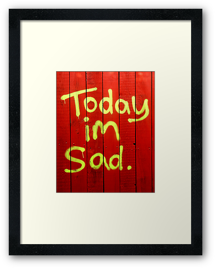 Today I'm Sad by compoundeye