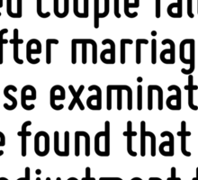 On rare occasions one does hear of a miraculous case of a married couple falling in love after marriage, but on close examination it will be found that it is a mere adjustment to the inevitable. Sticker