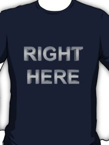 Right Here T-Shirt