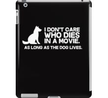 I don't care who dies in a movie, as long as the dog lives. iPad Case/Skin
