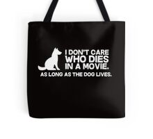 I don't care who dies in a movie, as long as the dog lives. Tote Bag