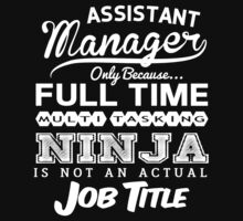 Ninja Assistant Manager T-shirt by musthavetshirts