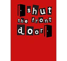 Shut the front door Photographic Print