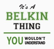 It's a BELKIN thing, you wouldn't understand !! by itsmine