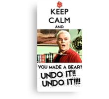Spike - Keep Calm and You made a bear?? UNDO IT!! Canvas Print