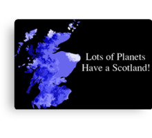 Lots of Planets Have a Scotland! Canvas Print