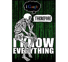 I google, therefore i know everything. Photographic Print