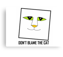 DON'T BLAME THE CAT Canvas Print