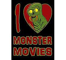 I Love Monster Movies Photographic Print