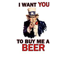 Uncle Sam poster - I want you to buy me a beer Photographic Print