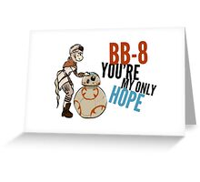 BB-8 You're my Only Hope Greeting Card