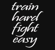 Train Hard, Fight Easy, Boxing, MMA, Karate, Kung fu, Judo, Ju jitsu, Wrestling, etc by TOM HILL - Designer