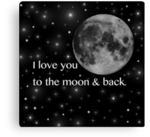 I love you to the moon & back. Canvas Print