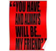 movie quotes: my friend Poster