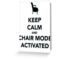 Keep Calm and Chair Mode Activated Greeting Card