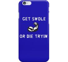 Get swole or die tryin -A iPhone Case/Skin