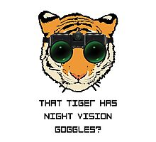 THAT TIGER HAS NIGHT VISION GOGGLES? - The Interview Photographic Print