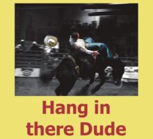 T - Hang In There Dude by Al Bourassa