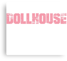 If You Don't Like Dollhouse T-shirt Canvas Print